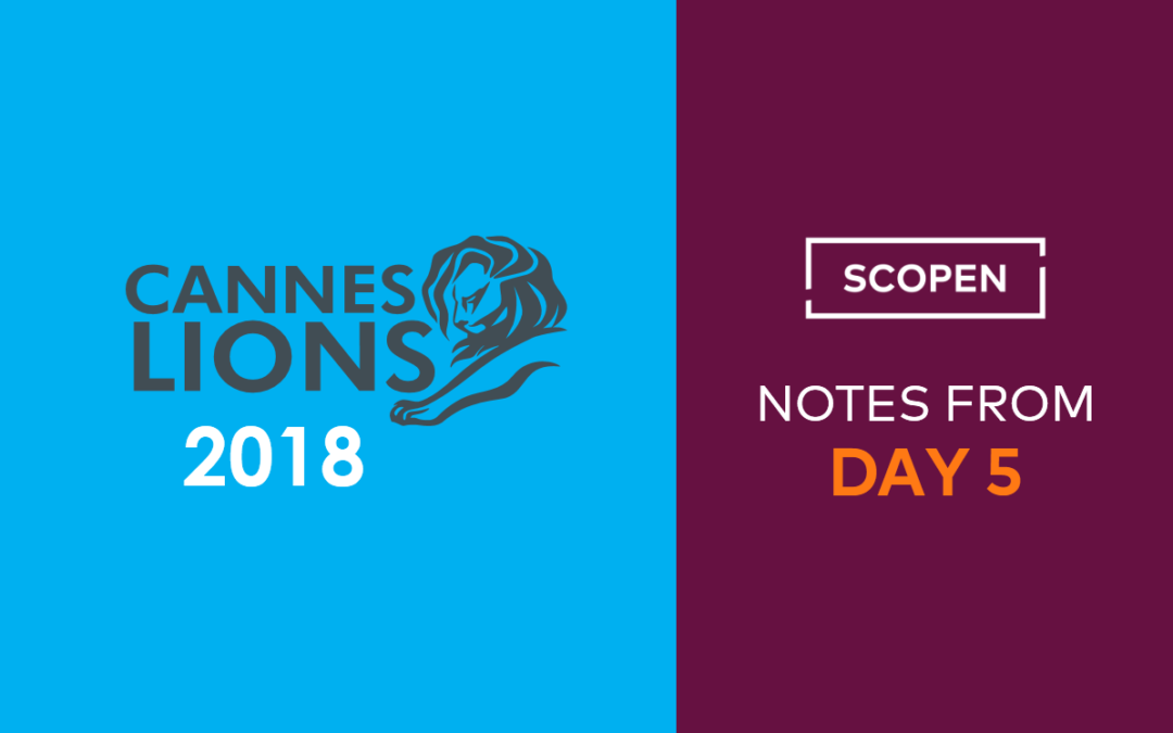 Cannes Lions 2018 – Notes from DAY 5